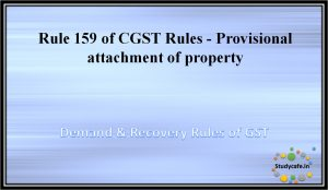 Rule 159 of CGST Rules - Provisional attachment of property