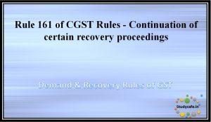 Rule 161 of CGST Rules - Continuation of certain recovery proceedings