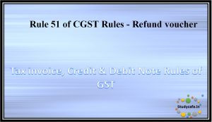 Rule 51 of CGST Rules - Refund voucher