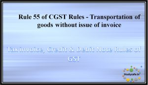 Rule 55 of CGST Rules -Transportation of goods without issue of invoice