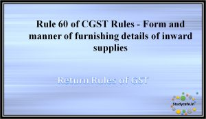 Rule 60 of CGST Rules - Form and manner of furnishing details of inward supplies