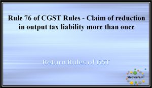 Rule 76 of CGST Rules - Claim of reduction in output tax liability more than once