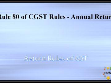 Rule 80 of CGST Rules -?Annual Return