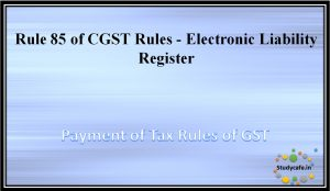 Rule 85 of CGST Rules - Electronic Liability Register