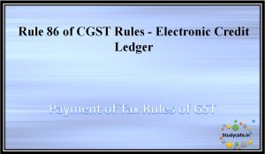 Rule 86 of CGST Rules -Electronic Credit Ledger
