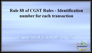Rule 88 of CGST Rules -Identification number for each transaction