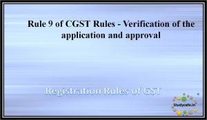 Rule 9 of CGST Rules - Verification of the application and approval