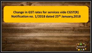 Change in GST rates for services vide CGST(R) Notification no. 1/2018
