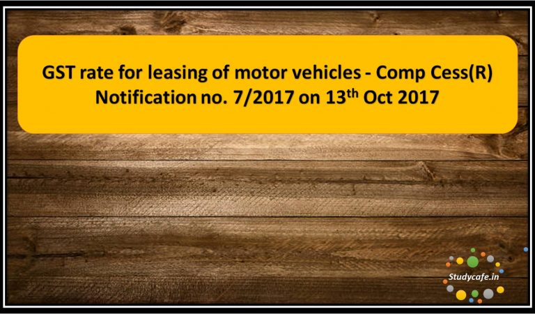 GST rate for leasing of motor vehicles – Comp Cess(R) Notification no. 7/2017