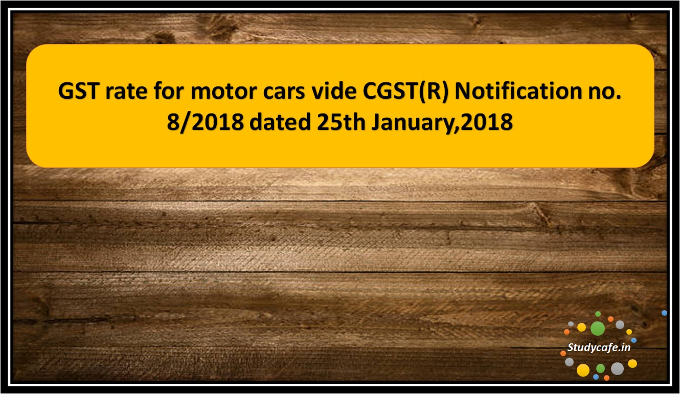 GST rate for motor cars vide CGST(R) Notification no. 8/2018