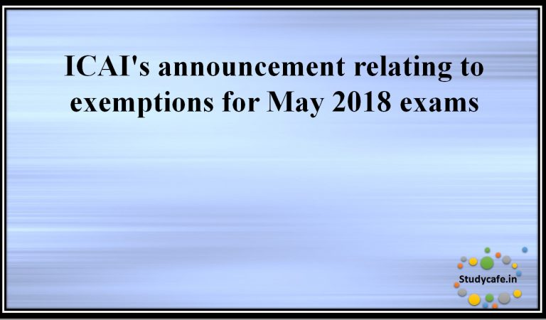 ICAI's announcement relating to exemptions for May 2018 exams