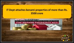 IT Dept attaches benami properties of more than Rs. 3500 crore