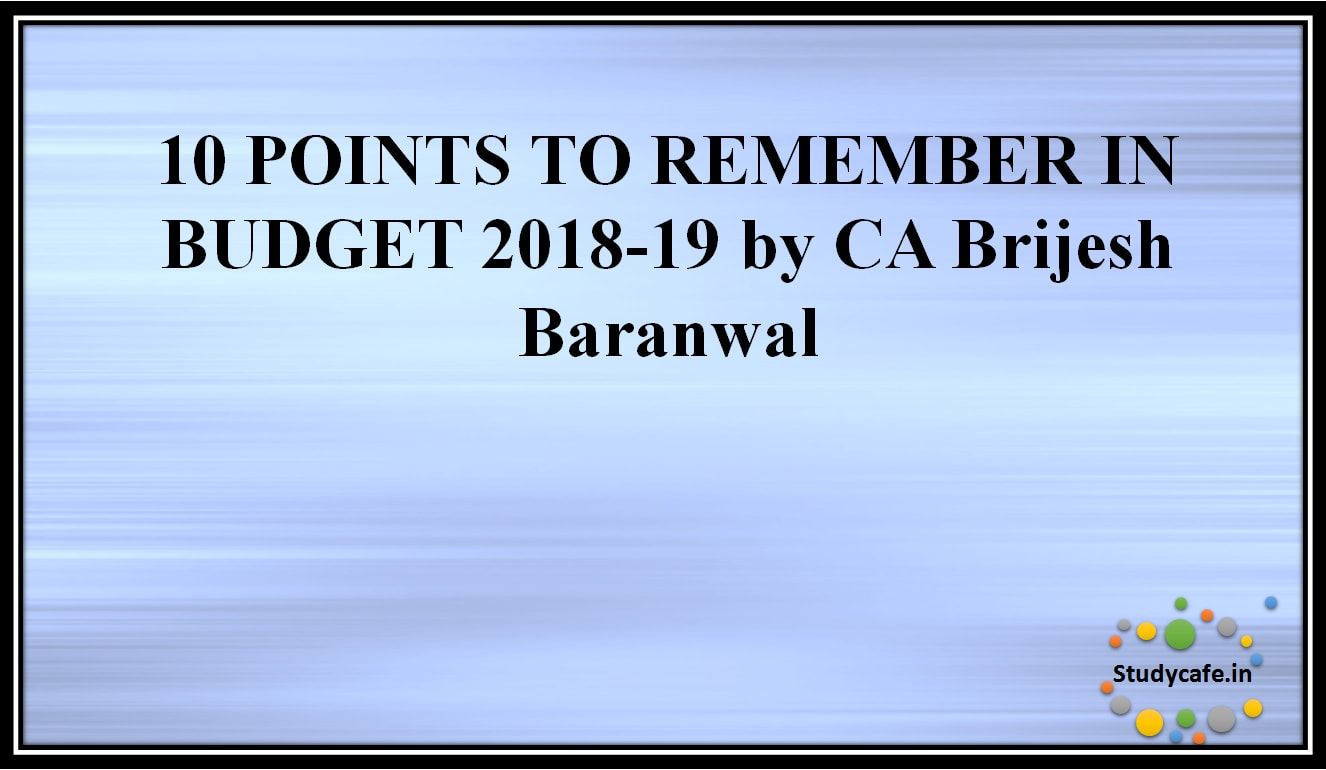 10 POINTS TO REMEMBER IN BUDGET 2018-19