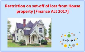 Restriction on set-off of loss from House property [Finance Act 2017]