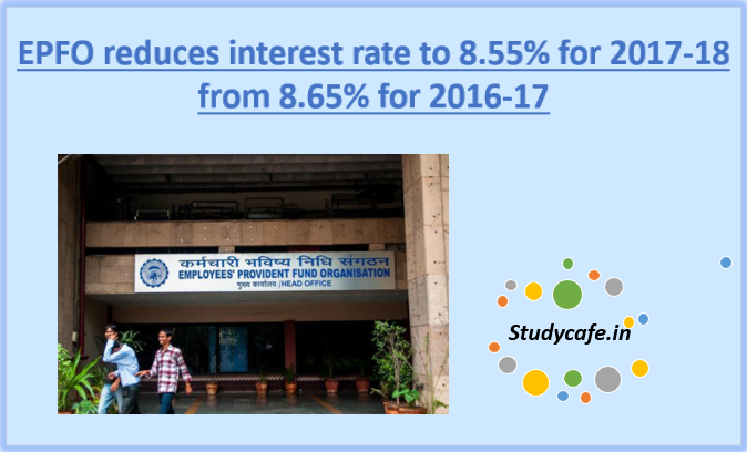 EPFO reduces interest rate to 8.55% for 2017-18 from 8.65% for 2016-17