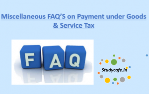 Miscellaneous FAQ'S on Payment under Goods & Service Tax