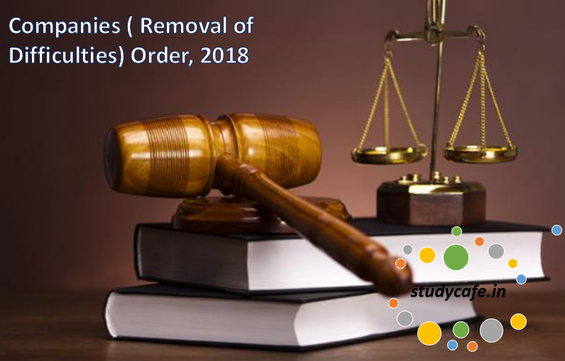 Companies ( Removal of Difficulties) Order, 2018