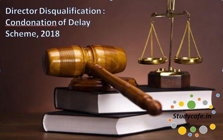 Director Disqualification : Condonation of Delay Scheme, 2018