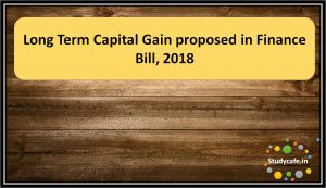 Long Term Capital Gain proposed in Finance Bill, 2018