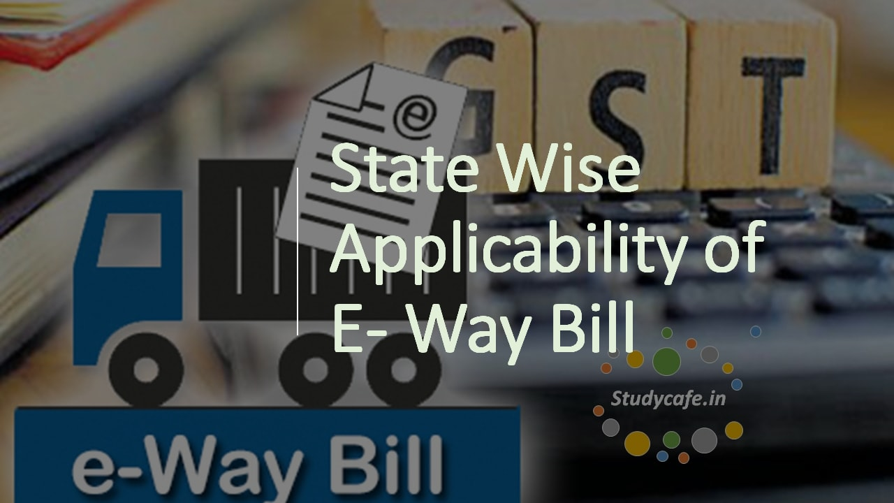 State Wise Applicability of E Way Bill: Inter and Intra State E Way Bill Applicability