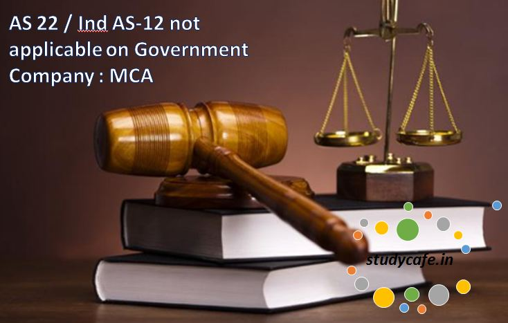 AS 22 / Ind AS-12 not applicable on Government Company : MCA