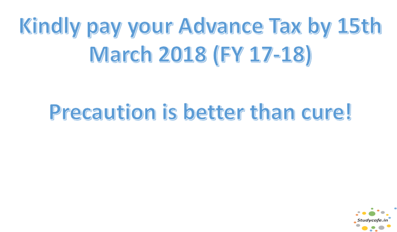 Kindly pay your Advance Tax by 15th March 2018 (FY 17-18)