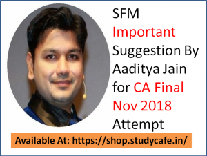 SFM Important Suggestion By Aaditya Jain for CA Final Nov 2018 Attempt