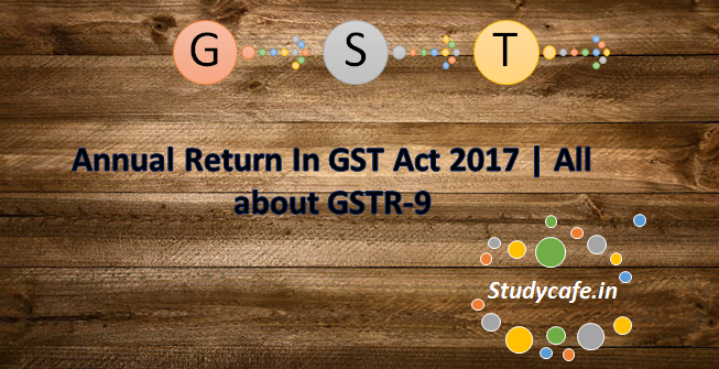 Annual Return In GST Act 2017 | All about GSTR-9