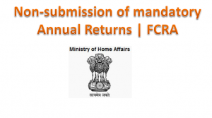 Non-submission of mandatory Annual Returns | FCRA