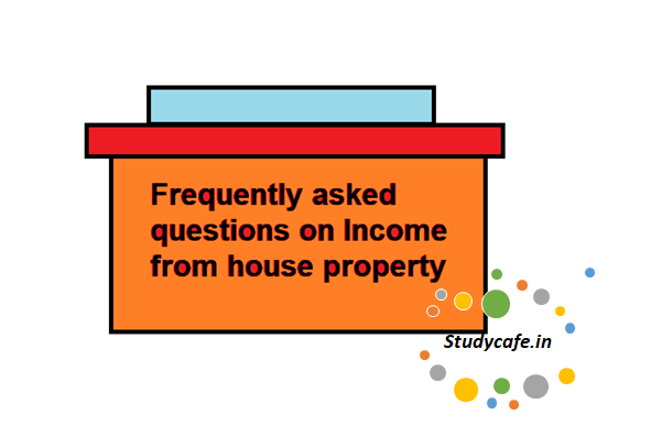 Frequently asked questions on Income from house property