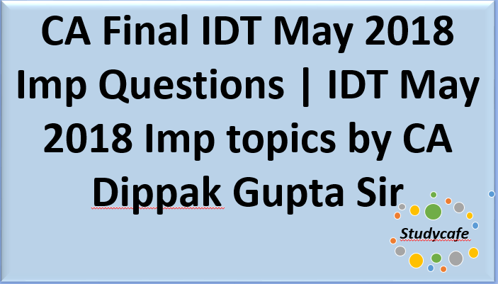 CA Final IDT May 2018 Imp Questions | IDT May 2018 Imp topics
