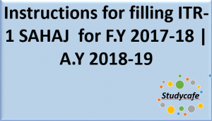 Instructions for filling ITR-1 SAHAJ  for F.Y 2017-18 | A.Y 2018-19
