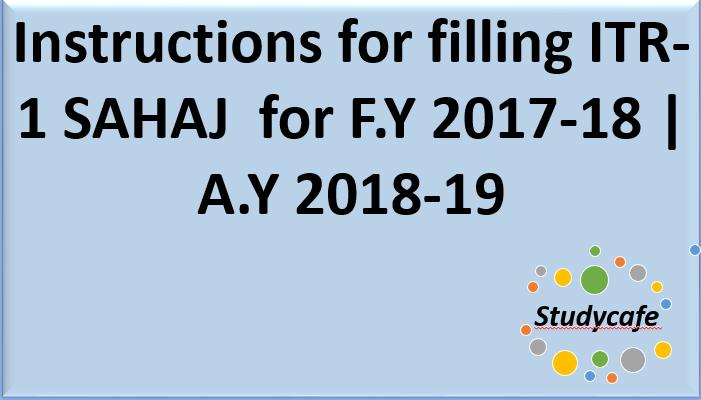Instructions for filling ITR-1 SAHAJfor F.Y 2017-18 | A.Y 2018-19