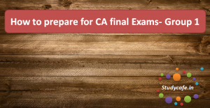 How to prepare for CA final Exams- Group 1 : How to Clear CA Final
