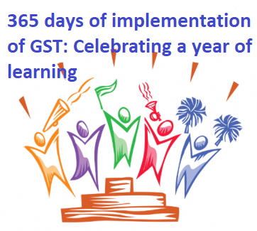365 days of implementation of GST: Celebrating a year of learning