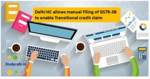 Delhi HC allows manual Filing of GSTR-3B to enable Transitional credit
