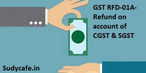 GST RFD-01A- Refund on account of CGST and SGST