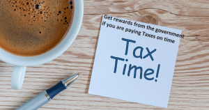 Get rewards from the government if you are paying Taxes on time