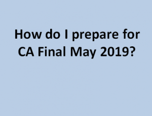 How do I prepare for CA Final May 2019?
