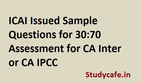 ICAI Issued Sample Questions for 30:70 Assessment for CA Inter or CA IPCC