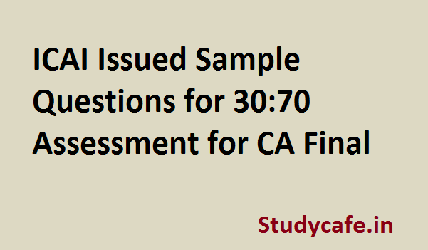 ICAI Issued Sample Questions for 30:70 Assessment for CA Final,CA Final Sample Questions for 30:70 Assessment,ICAI Sample Questions for 30-70 Assessment,ICAI Sample Questions for Assessment Papers