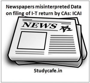 Newspapers misinterpreted Data on filing of I-T return by CAs: ICAI