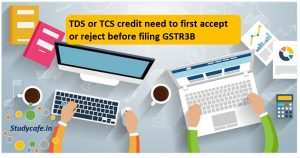 TDS or TCS credit need to first accept or reject before filing GSTR3B