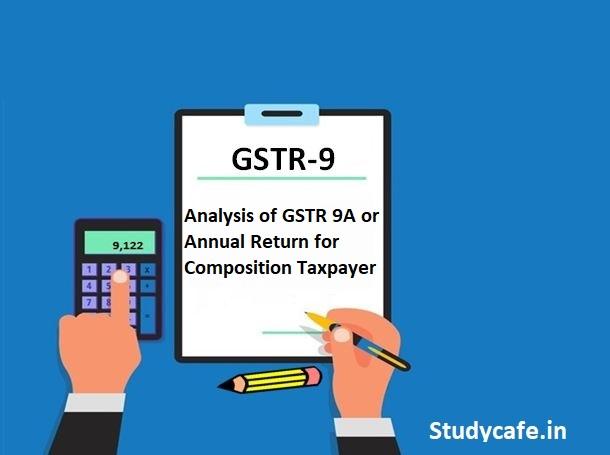 Analysis of GSTR 9A orGST Annual Return for Composition Taxpayer