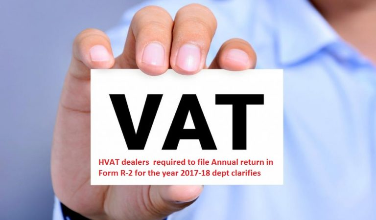 HVAT dealers  required to file Annual return in Form R-2 for the year 2017-18 dept clarifies