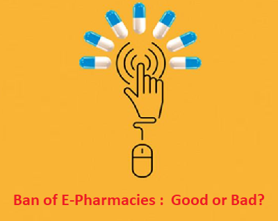 Ban of E-Pharmacies : Good or Bad?