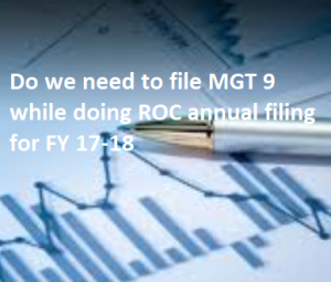 Do we need to file MGT 9 while doing ROC annual filing for FY 17-18
