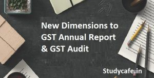New Dimensions to GST Annual Report & GST Audit