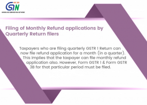 Taxpayers Filing Quarterly Return can now file Monthly Refund applications
