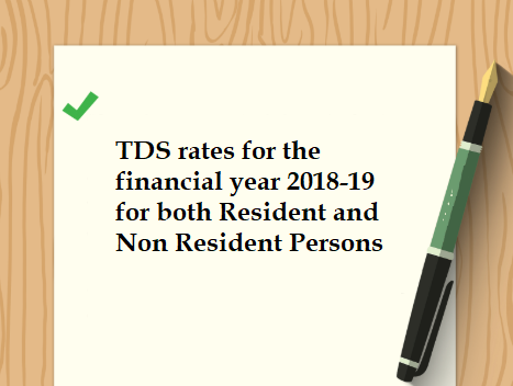 TDS rates for the FY 2018-19 for both Resident and Non Resident Persons